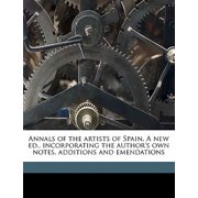 Annals of the Artists of Spain. a New Ed., Incorporating the Author's Own Notes, Additions and Emendations Volume 3