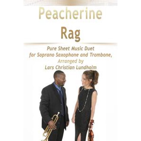 Peacherine Rag Pure Sheet Music Duet for Soprano Saxophone and Trombone,  Arranged by Lars Christian Lundholm - eBook