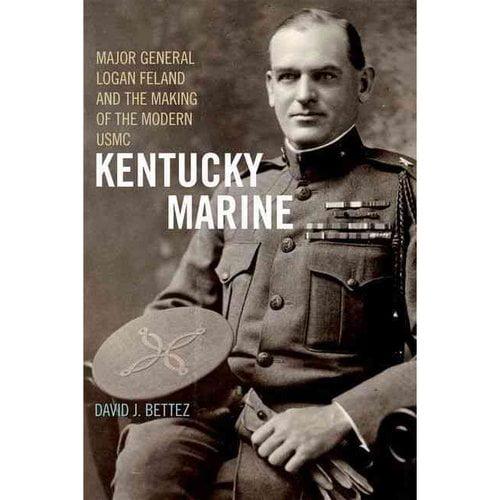 Kentucky Marine: Major General Logan Feland and the Making of the Modern USMC