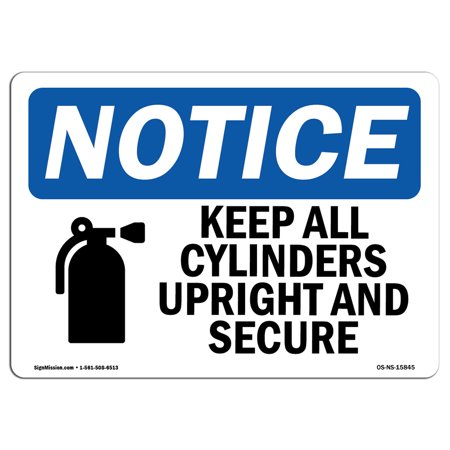 OSHA Notice Sign - NOTICE Keep All Cylinders Upright And Secure | Choose from: Aluminum, Rigid Plastic or Vinyl Label Decal | Protect Your Business, Work Site, Warehouse & Shop - Upright Sign
