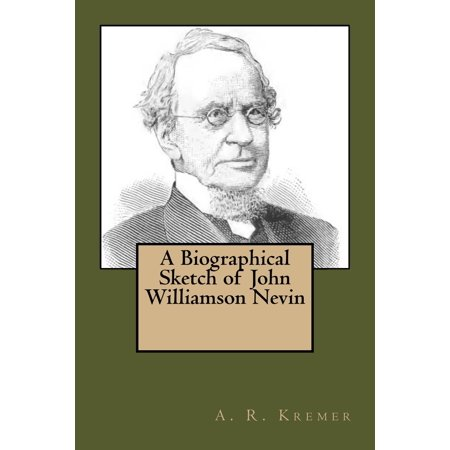 A Biographical Sketch of John Williamson Nevin -