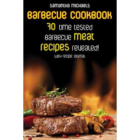 Barbecue Cookbook: 70 Time Tested Barbecue Meat Recipes....Revealed! (With Recipe Journal) - eBook (Meat Science Journal)