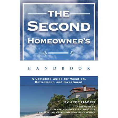 The Second Homeowner's Handbook: A Complete Guide for Vacation, Income, Retirement, And Investment - (Best Investments For Retirement Income)