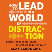 How to Lead in a World of Distraction - Audiobook