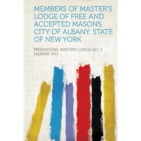 Members of Master's Lodge of Free and Accepted Masons, City of Albany, State of New York