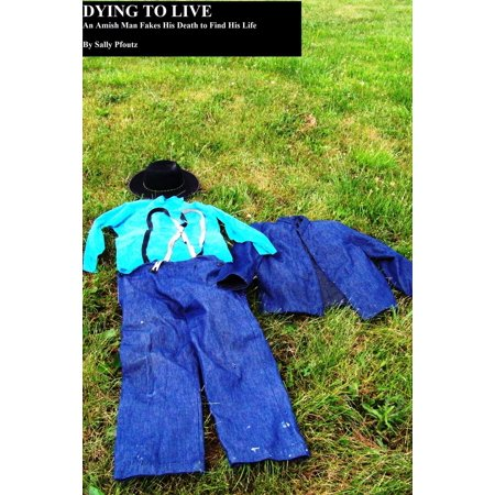 Dying to Live: An Amish Man Fakes His Death to Find His Life - eBook](Amish Man)