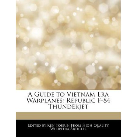 A Guide to Vietnam Era Warplanes : Republic F-84 Thunderjet