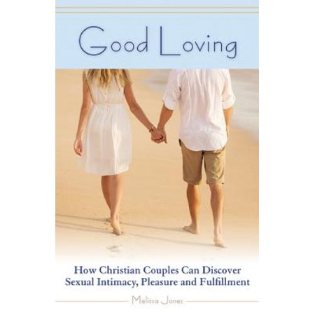 Good Holidays For Couples (Good Loving : How Christian Couples Can Discover Sexual Intimacy, Pleasure and)