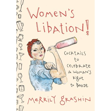Women's Libation! : Cocktails to Celebrate a Woman's Right to