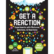 Hands-On Science: Get a Reaction: Experiments with Mixtures, Solutions & Reactions (Hardcover)