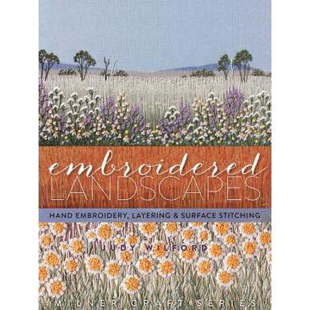 Embroidered Landscapes : Hand Embroidery, Layering & Surface Stitching (Surface Embroidery)
