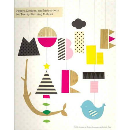 Mobile Art: Papers, Designs, and Instructions for Twenty Stunning Mobiles