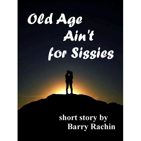 Old Age Ain't for Sissies - eBook