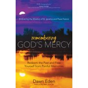 Remembering God's Mercy: Redeem the Past and Free Yourself from Painful Memories (Paperback)