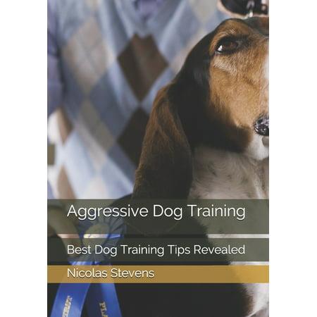Aggressive Dog Training: Best Dog Training Tips Revealed (Paperback)