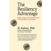 The Resiliency Advantage : Master Change, Thrive Under Pressure, and Bounce Back From Setbacks