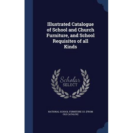 Illustrated Catalogue of School and Church Furniture, and School Requisites of All Kinds Hardcover ()