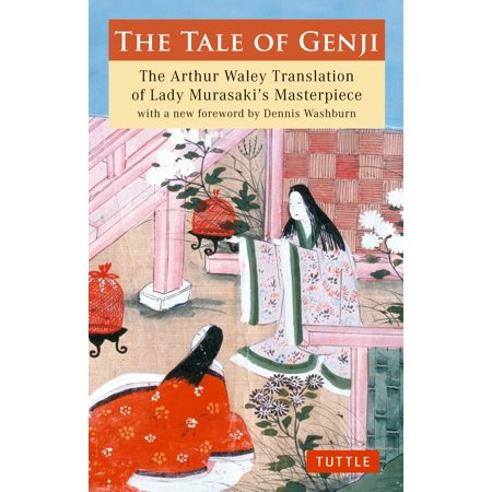 The Tale of Genji : The Arthur Waley Translation of Lady Murasaki's Masterpiece with a new foreword by Dennis