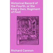 Historical Record of the Fourth, or the King's Own, Regiment of Foot - eBook