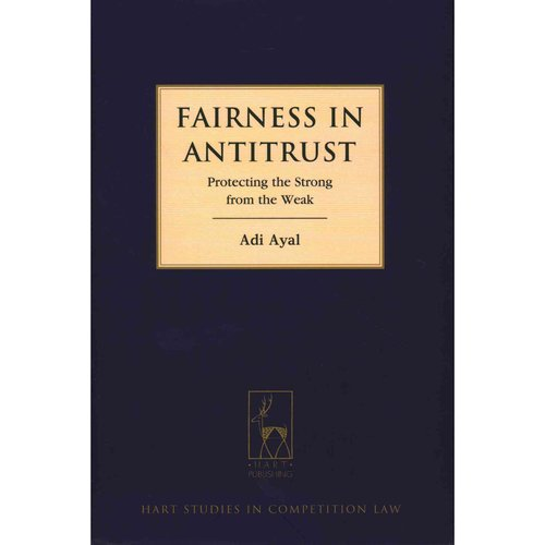 Fairness in Antitrust: Protecting the Strong from the Weak