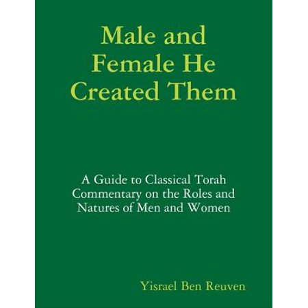 Male and Female He Created Them: A Guide to Classical Torah Commentary on the Roles and Natures of Men and Women - eBook
