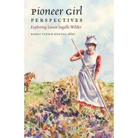 Pioneer Girl Perspectives : Exploring Laura Ingalls Wilder](Pioneer Girl)