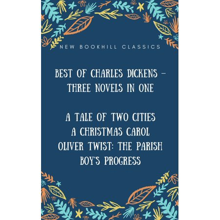 Best of Charles Dickens – Three Novels in One (Annotated): A Tale of Two Cities, A Christmas Carol And Oliver Twist: The Parish boy's progress - (Best German Cities For Christmas)