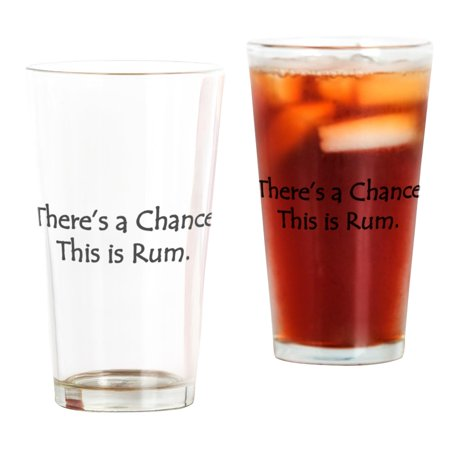 Pint Is 16 Oz (CafePress - Theres A Chance This Is Rum - Pint Glass, Drinking Glass, 16 oz.)