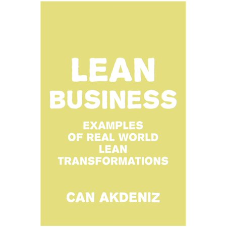 Lean Business: Examples of Real World Lean Transformations -
