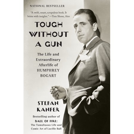 Tough Without a Gun : The Life and Extraordinary Afterlife of Humphrey (Humphrey Bogart African Queen)