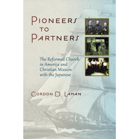 Pioneers To Partners  The Reformed Church In American And Christian Mission With The Japanese