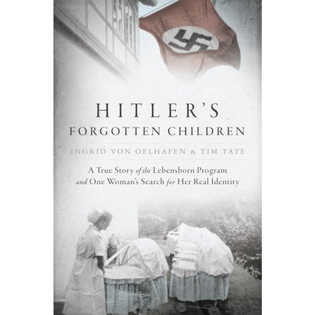 Hitler's Forgotten Children : A True Story of the Lebensborn Program and One Woman's Search for Her Real - The Real Story Of Halloween For Kids