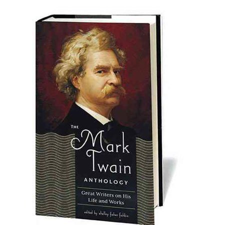 The Mark Twain Anthology: Great Writers on His Life and Work by