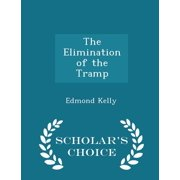 The Elimination of the Tramp - Scholar's Choice Edition