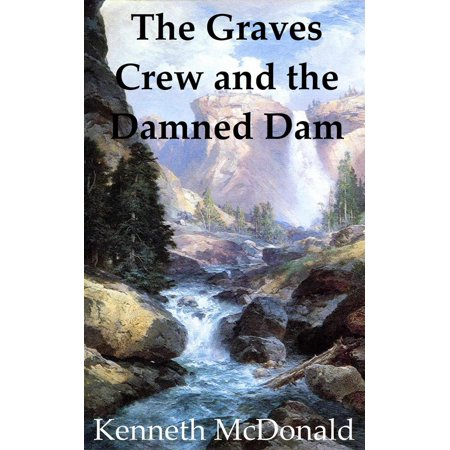 The Graves Crew and the Damned Dam - (Mcdonald Rd)