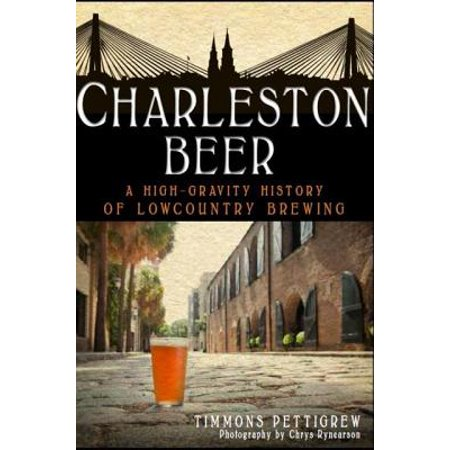 Charleston Beer : A High-Gravity History of Lowcountry Brewing - High Gravity Beer