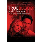 True Blood and Philosophy : We Wanna Think Bad Things with You