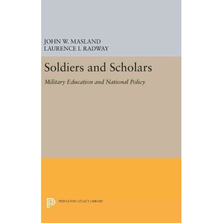 Soldiers And Scholars  Military Education And National Policy  Princeton Legacy Library
