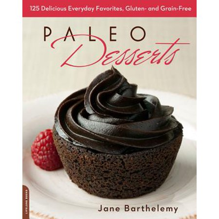 Paleo Desserts : 125 Delicious Everyday Favorites, Gluten- and - Halloween Paleo Desserts