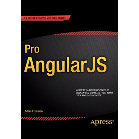 Expert's Voice in Web Development: Pro Angularjs (Mastering Web Application Development With Angularjs Source Code)