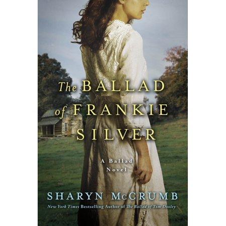 The Ballad of Frankie Silver : A Ballad Novel
