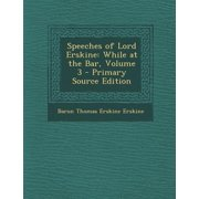 Speeches of Lord Erskine : While at the Bar, Volume 3
