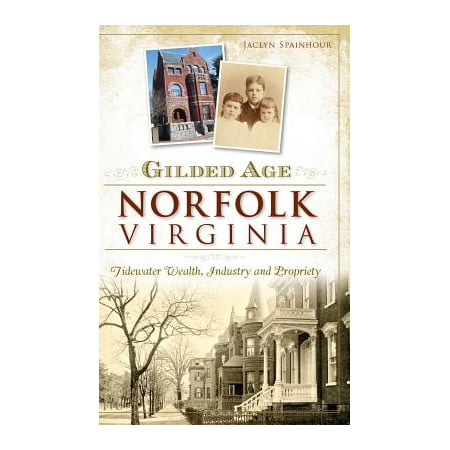 Gilded Age Norfolk, Virginia : Tidewater Wealth, Industry and (Best Schools In Norfolk)