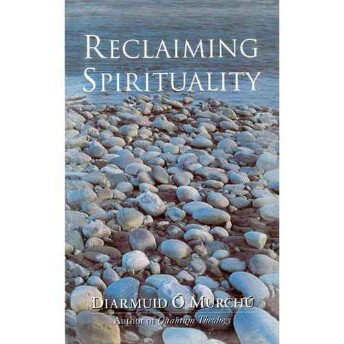 Reclaiming Spirituality: A New Spiritual Framework for Today's World