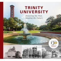 Trinity University: Honoring the Past, Shaping the Future (Hardcover)