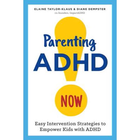 Parenting ADHD Now! : Easy Intervention Strategies to Empower Kids with