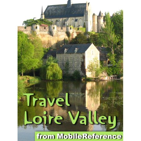 Loire Valley, France - eBook (Best Places To Visit In Loire Valley)