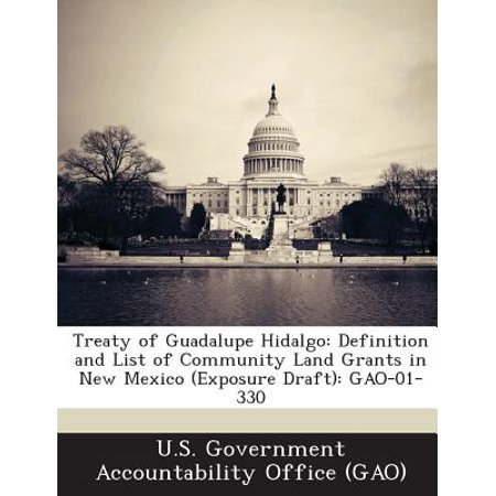 Treaty of Guadalupe Hidalgo : Definition and List of Community Land Grants  in New Mexico (Exposure Draft): Gao-01-330