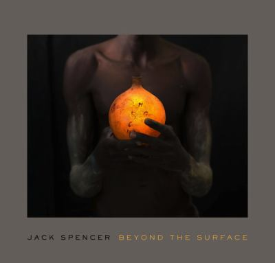Jack Spencer : Beyond the Surface