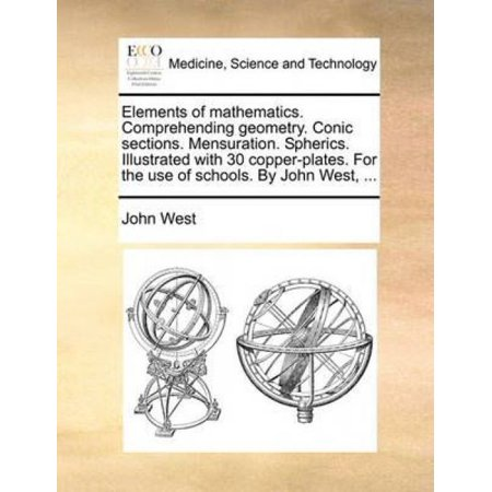 Elements Of Mathematics  Comprehending Geometry  Conic Sections  Mensuration  Spherics  Illustrated With 30 Copper Plates  For The Use Of Schools  By